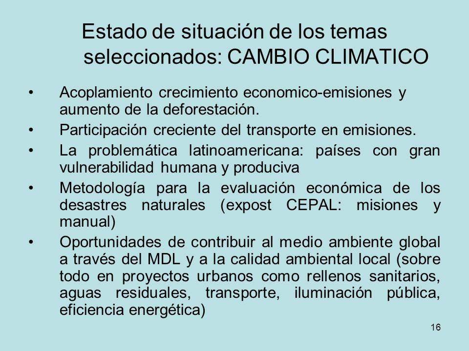 16 Estado de situación de los temas seleccionados: CAMBIO CLIMATICO Acoplamiento crecimiento economico-emisiones y aumento de la deforestación. Partic