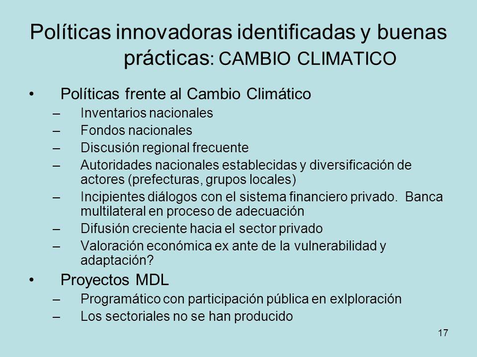 17 Políticas innovadoras identificadas y buenas prácticas : CAMBIO CLIMATICO Políticas frente al Cambio Climático –Inventarios nacionales –Fondos naci