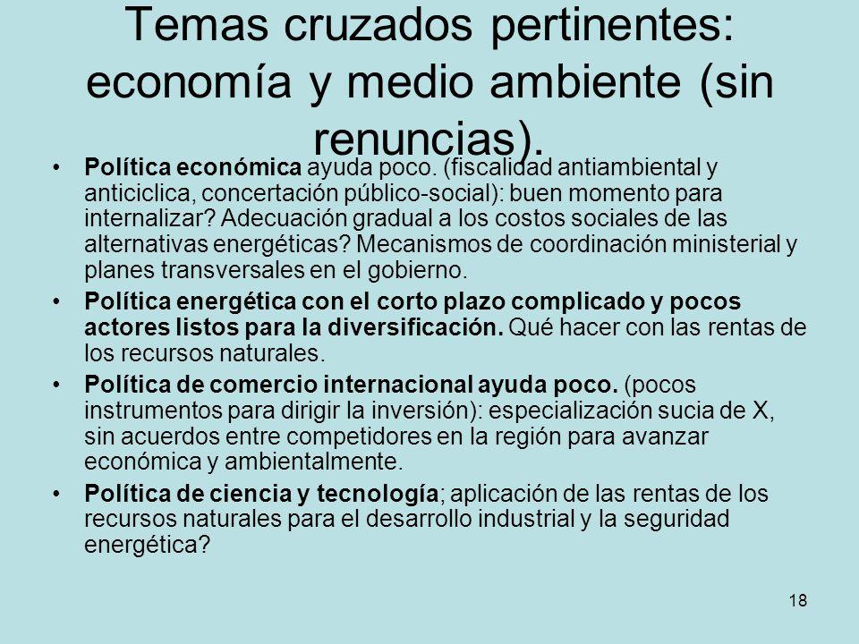 18 Temas cruzados pertinentes: economía y medio ambiente (sin renuncias). Política económica ayuda poco. (fiscalidad antiambiental y anticiclica, conc