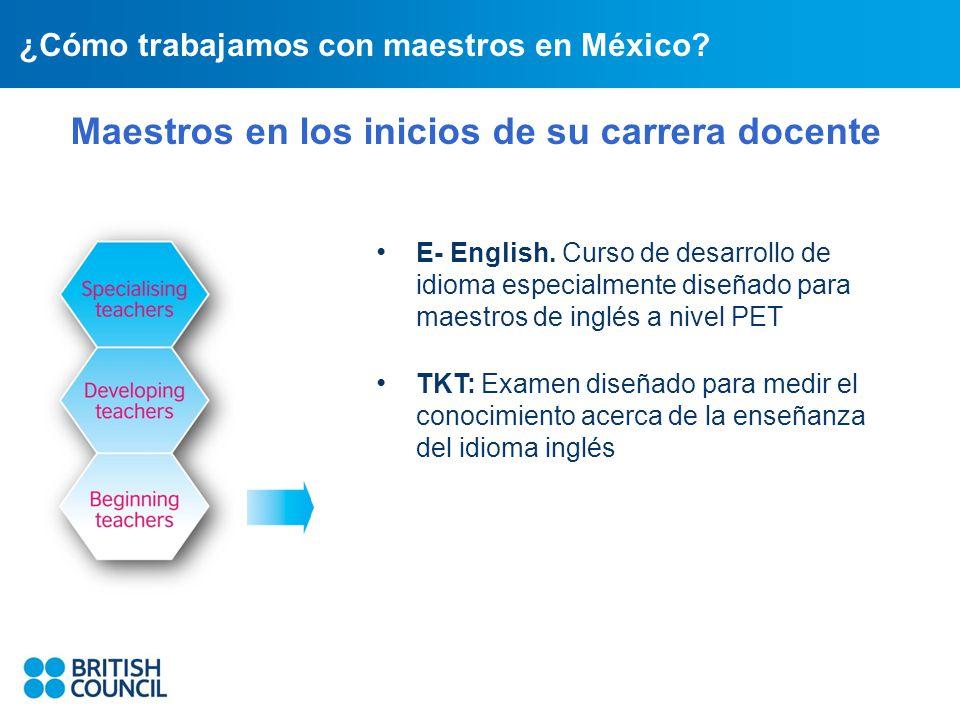 ¿Cómo trabajamos con maestros en México. Maestros en los inicios de su carrera docente E- English.