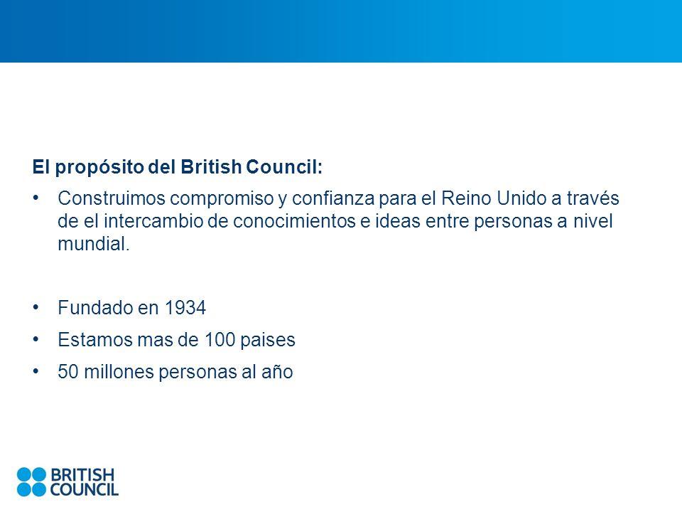El propósito del British Council: Construimos compromiso y confianza para el Reino Unido a través de el intercambio de conocimientos e ideas entre personas a nivel mundial.
