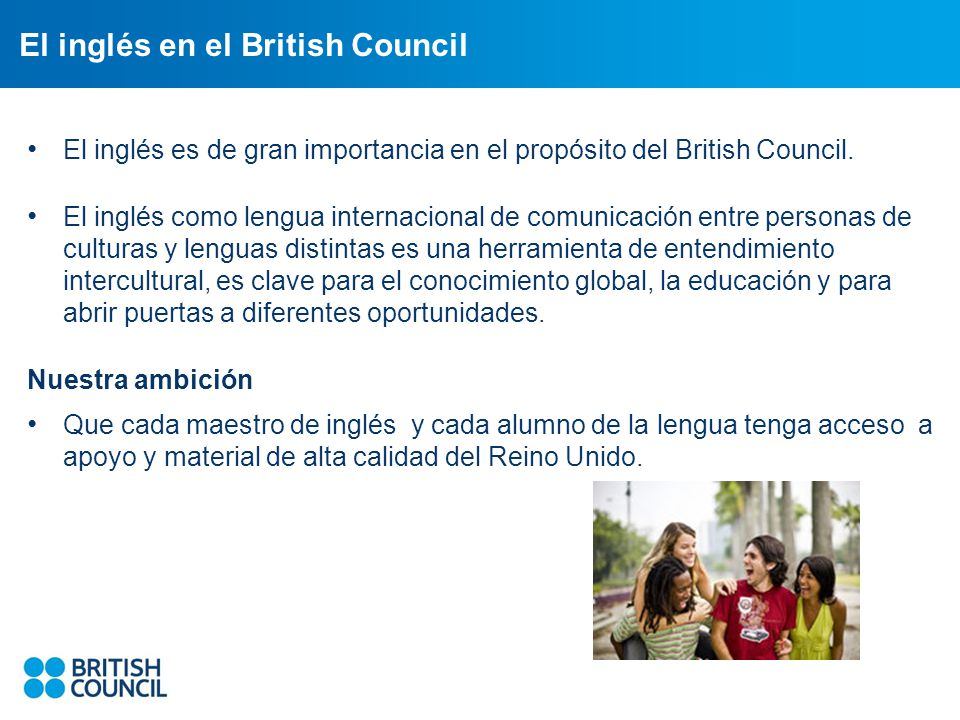 El inglés en el British Council El inglés es de gran importancia en el propósito del British Council.