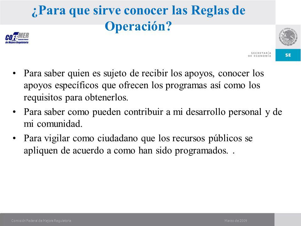 Marzo de 2009Comisión Federal de Mejora Regulatoria ¿Para que sirve conocer las Reglas de Operación.