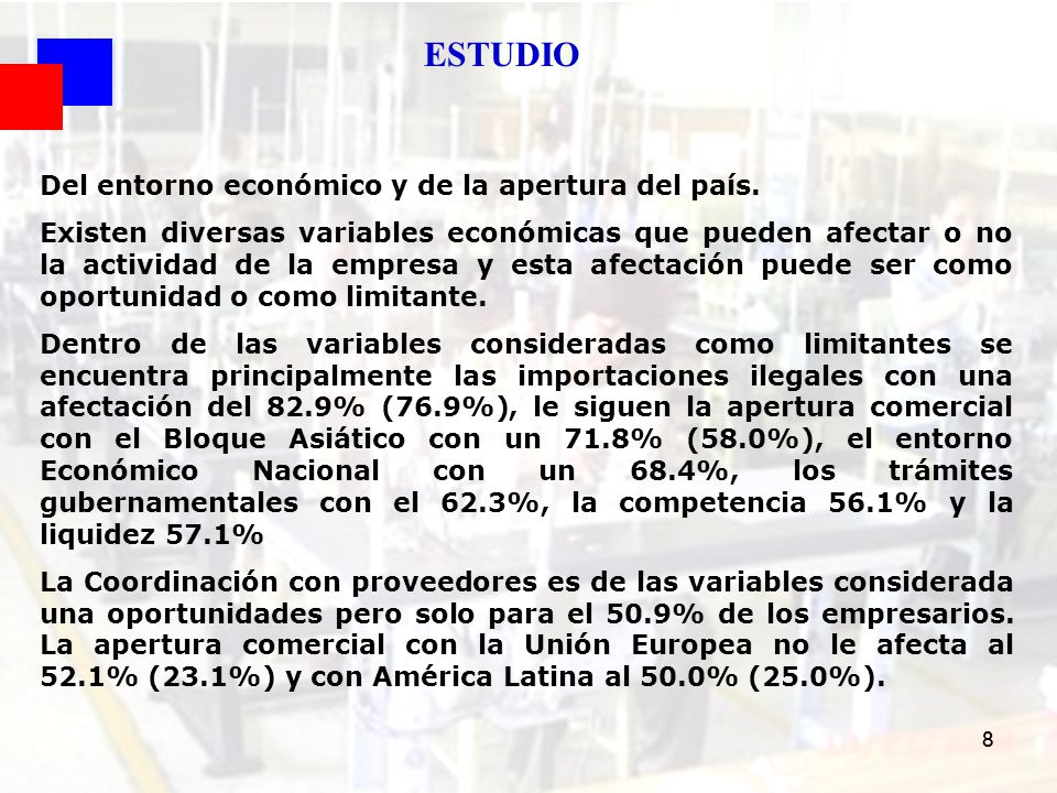 8 Del entorno económico y de la apertura del país. Existen diversas variables económicas que pueden afectar o no la actividad de la empresa y esta afe