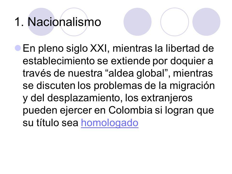 1. Nacionalismo En pleno siglo XXI, mientras la libertad de establecimiento se extiende por doquier a través de nuestra aldea global, mientras se disc