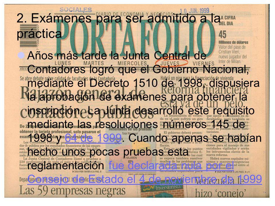 2. Exámenes para ser admitido a la práctica Años más tarde la Junta Central de Contadores logró que el Gobierno Nacional, mediante el Decreto 1510 de