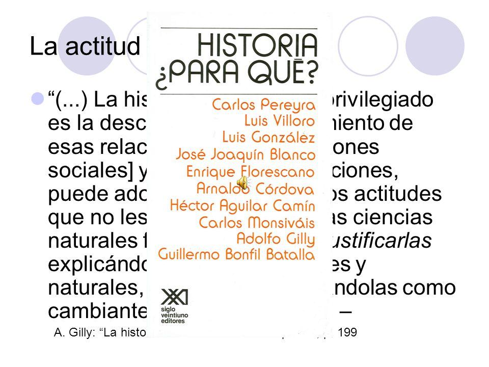 La actitud de la historia (...) La historia, cuyo objeto privilegiado es la descripción y el conocimiento de esas relaciones [i.e.