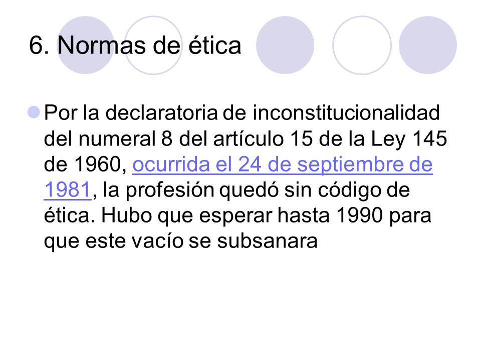 6. Normas de ética Por la declaratoria de inconstitucionalidad del numeral 8 del artículo 15 de la Ley 145 de 1960, ocurrida el 24 de septiembre de 19