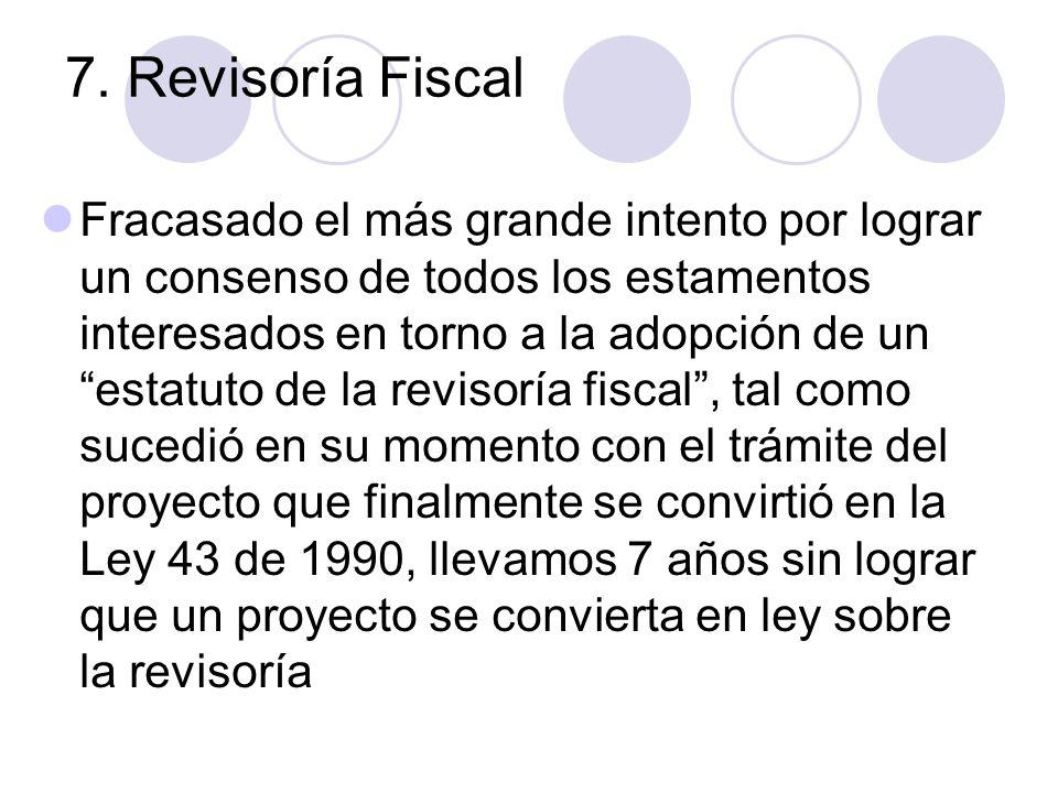7. Revisoría Fiscal Fracasado el más grande intento por lograr un consenso de todos los estamentos interesados en torno a la adopción de un estatuto d