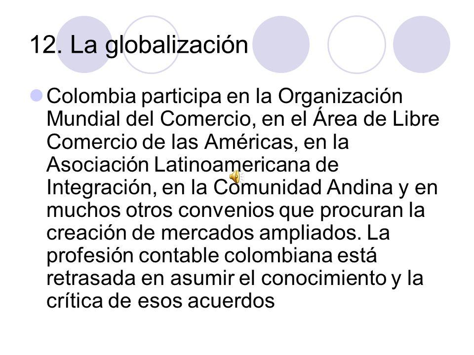 12. La globalización Colombia participa en la Organización Mundial del Comercio, en el Área de Libre Comercio de las Américas, en la Asociación Latino