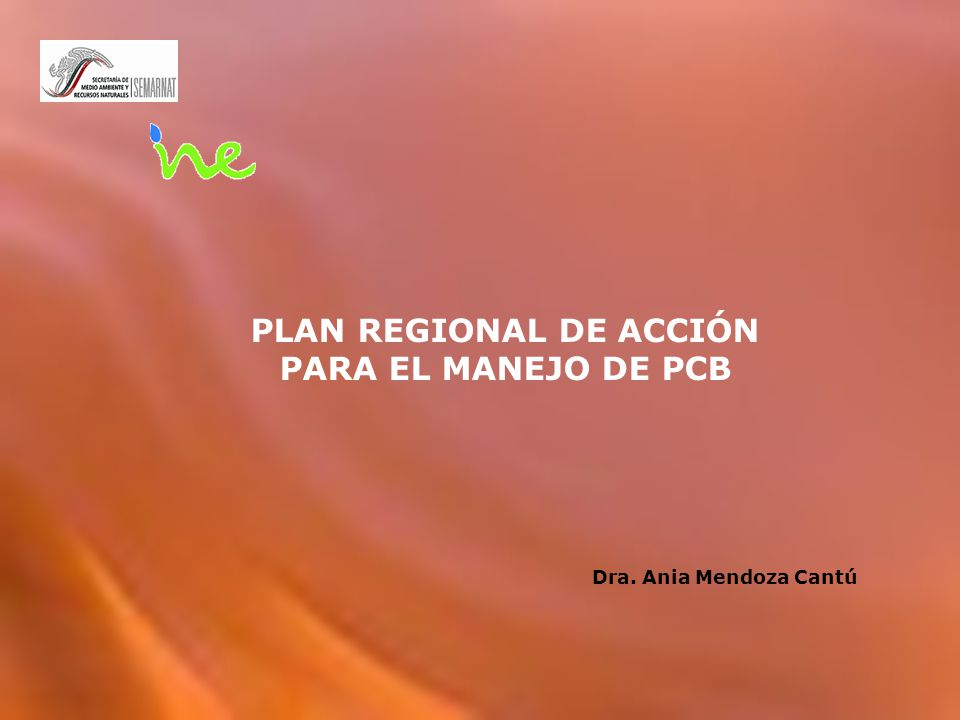 PLAN REGIONAL DE ACCIÓN PARA EL MANEJO DE PCB Dra. Ania Mendoza Cantú