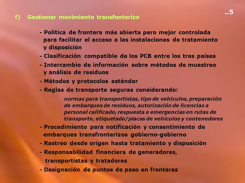 f)Gestionar movimiento transfonterizo - Política de frontera más abierta pero mejor controlada para facilitar el acceso a las instalaciones de tratami