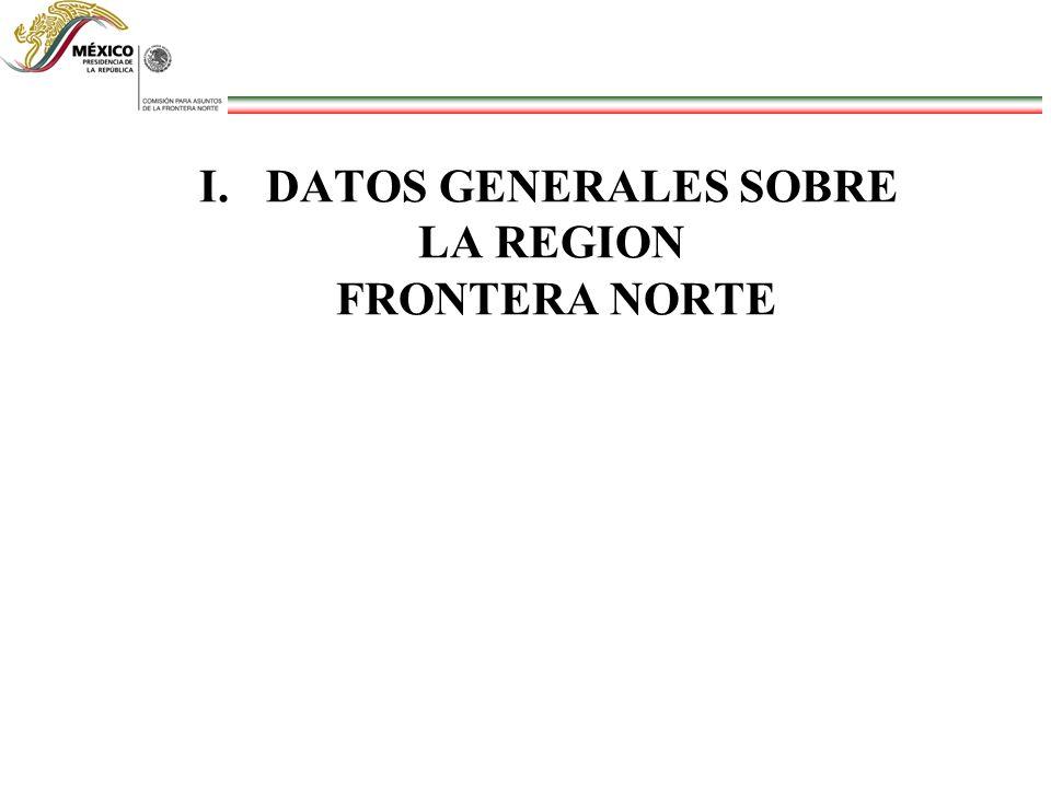 I.DATOS GENERALES SOBRE LA REGION FRONTERA NORTE