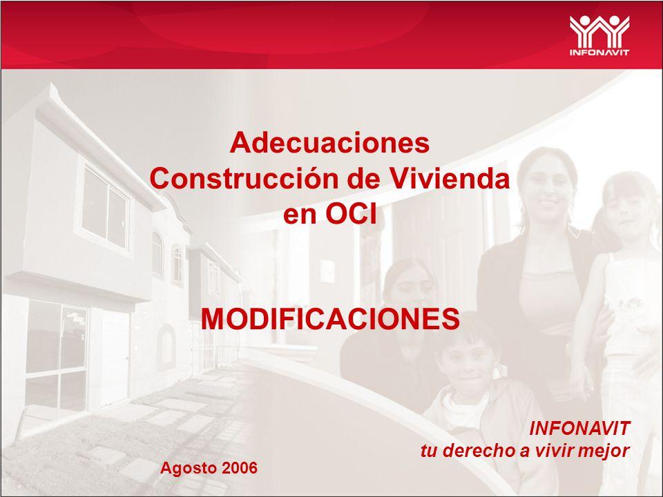 Adecuaciones Construcción de Vivienda en OCI MODIFICACIONES INFONAVIT tu derecho a vivir mejor Agosto 2006