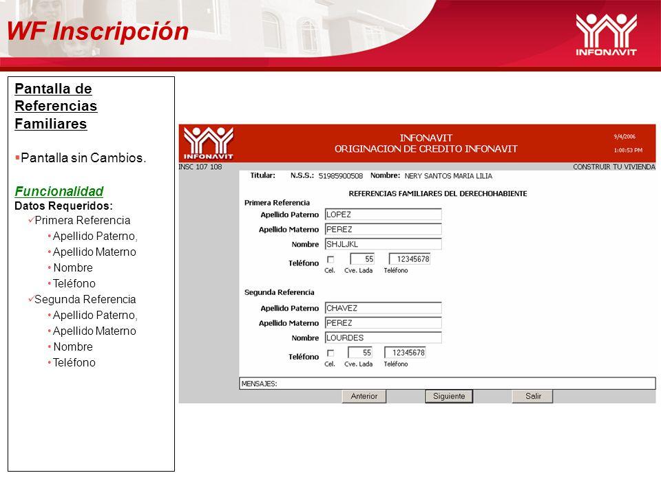 WF Inscripción Pantalla de Referencias Familiares Pantalla sin Cambios. Funcionalidad Datos Requeridos: Primera Referencia Apellido Paterno, Apellido