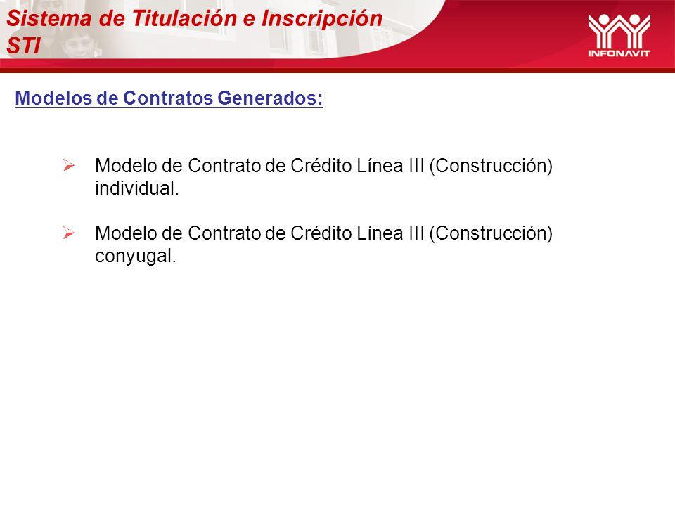 Sistema de Titulación e Inscripción STI Modelos de Contratos Generados: Modelo de Contrato de Crédito Línea III (Construcción) individual. Modelo de C
