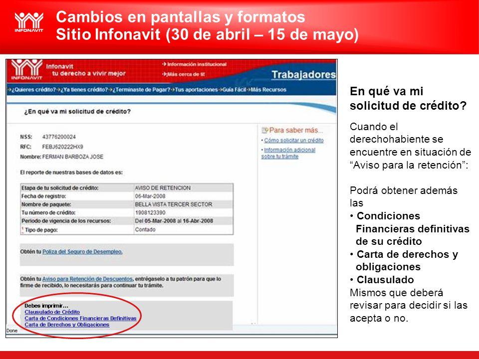 Cambios en pantallas y formatos Sitio Infonavit (30 de abril – 15 de mayo) En qué va mi solicitud de crédito? Cuando el derechohabiente se encuentre e