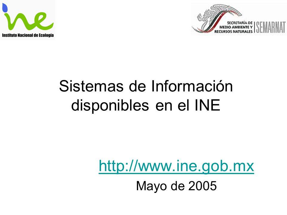 Sistemas de Información disponibles en el INE http://www.ine.gob.mx Mayo de 2005