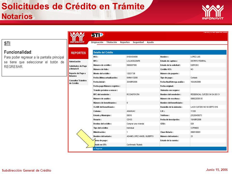 Subdirección General de Crédito Junio 15, 2006 STI Funcionalidad : Para poder regresar a la pantalla principal se tiene que seleccionar el botón de REGRESAR.