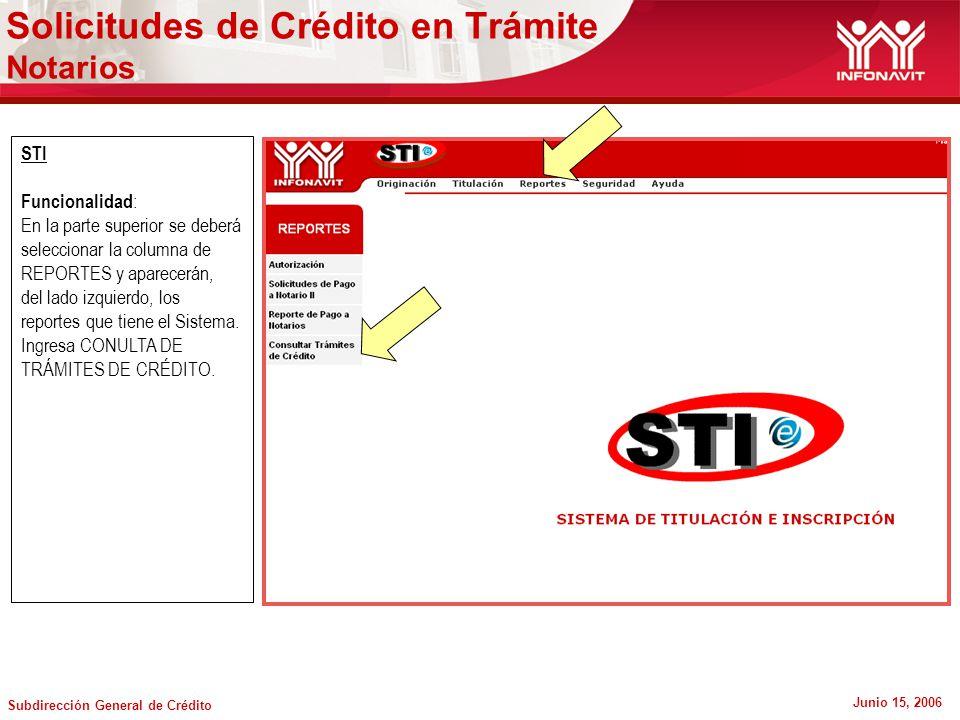 Subdirección General de Crédito Junio 15, 2006 STI Funcionalidad : En la parte superior se deberá seleccionar la columna de REPORTES y aparecerán, del lado izquierdo, los reportes que tiene el Sistema.