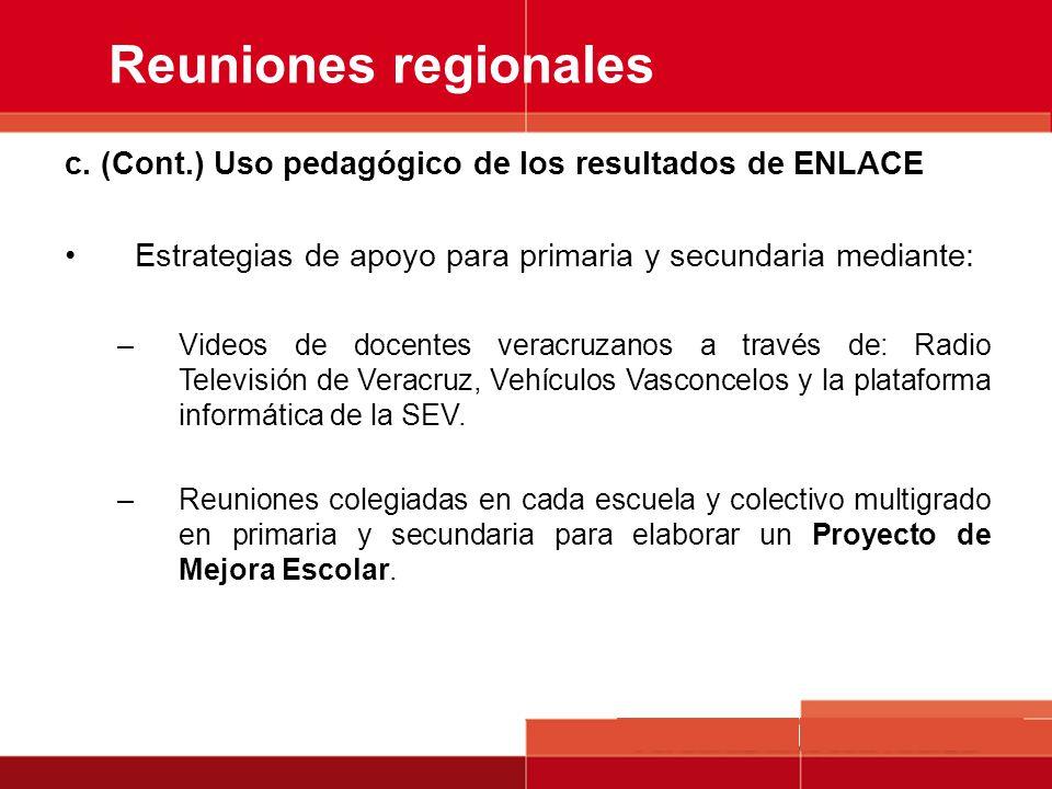 Reuniones regionales c. (Cont.) Uso pedagógico de los resultados de ENLACE Estrategias de apoyo para primaria y secundaria mediante: –Videos de docent