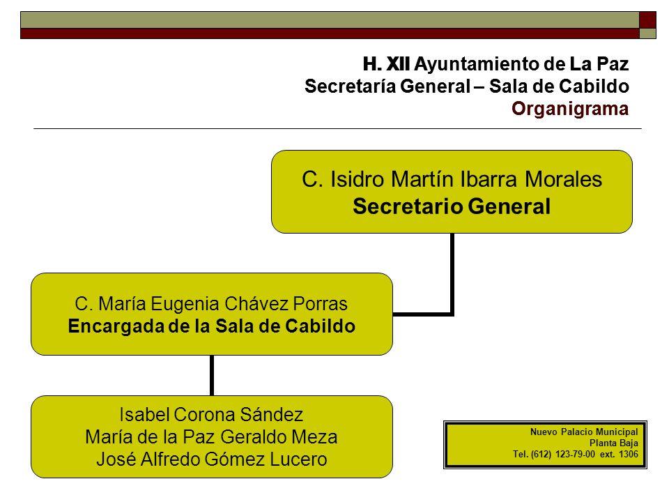 H. XII Ayuntamiento de La Paz Secretaría General – Sala de Cabildo Organigrama C. Isidro Martín Ibarra Morales Secretario General C. María Eugenia Chá