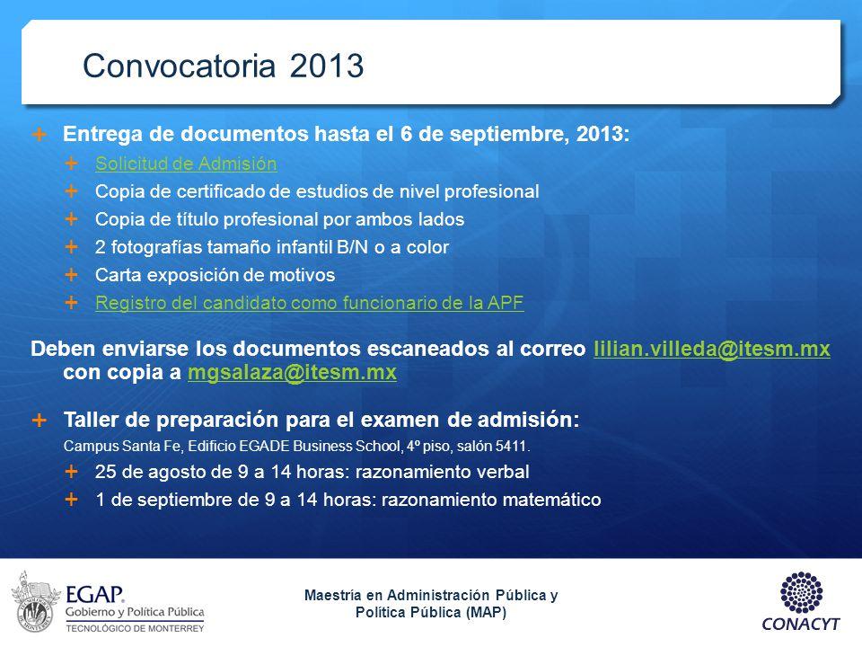 Convocatoria 2013 Entrega de documentos hasta el 6 de septiembre, 2013: Solicitud de Admisión Copia de certificado de estudios de nivel profesional Co