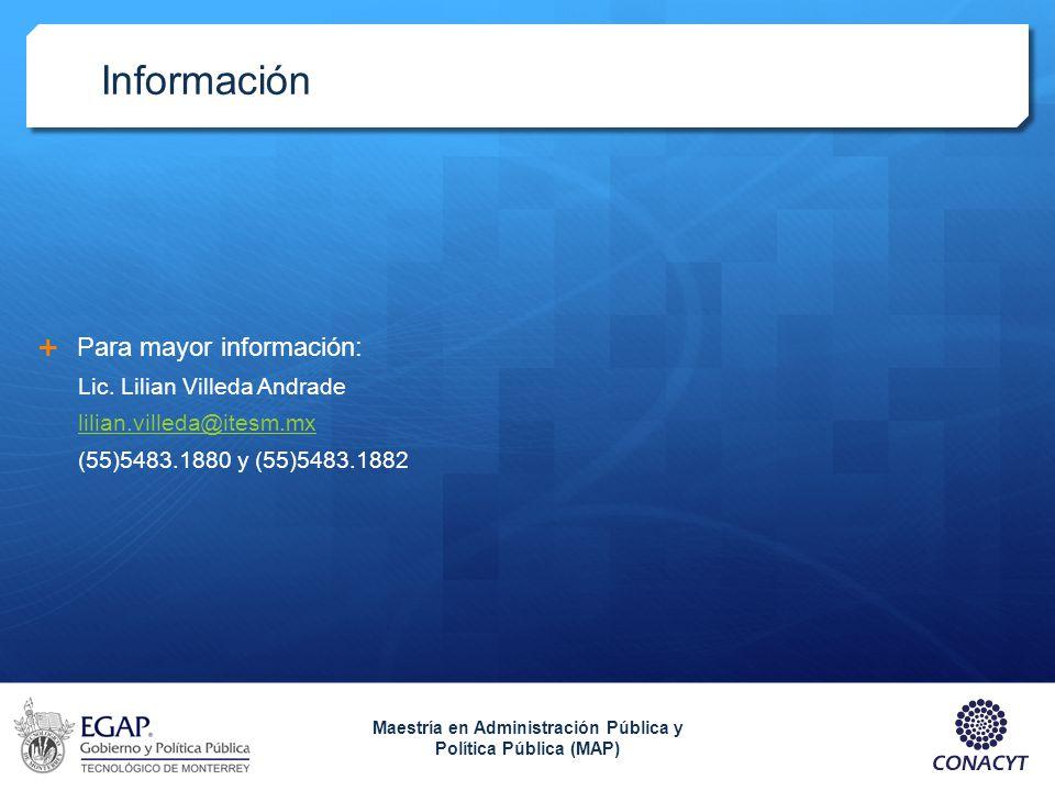 Información Para mayor información: Lic. Lilian Villeda Andrade lilian.villeda@itesm.mx (55)5483.1880 y (55)5483.1882 Maestría en Administración Públi