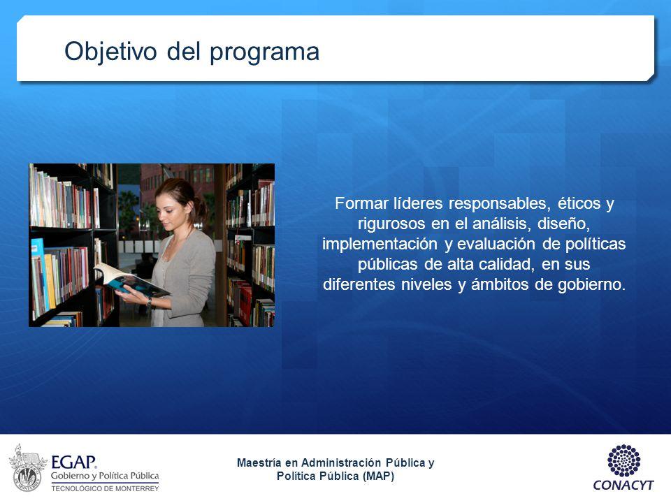 Objetivo del programa Formar líderes responsables, éticos y rigurosos en el análisis, diseño, implementación y evaluación de políticas públicas de alt
