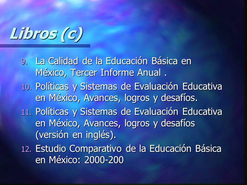 Libros (c) 9. La Calidad de la Educación Básica en México, Tercer Informe Anual. 10. Políticas y Sistemas de Evaluación Educativa en México, Avances,