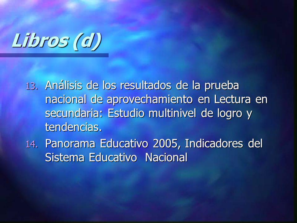 Libros (d) 13. Análisis de los resultados de la prueba nacional de aprovechamiento en Lectura en secundaria: Estudio multinivel de logro y tendencias.