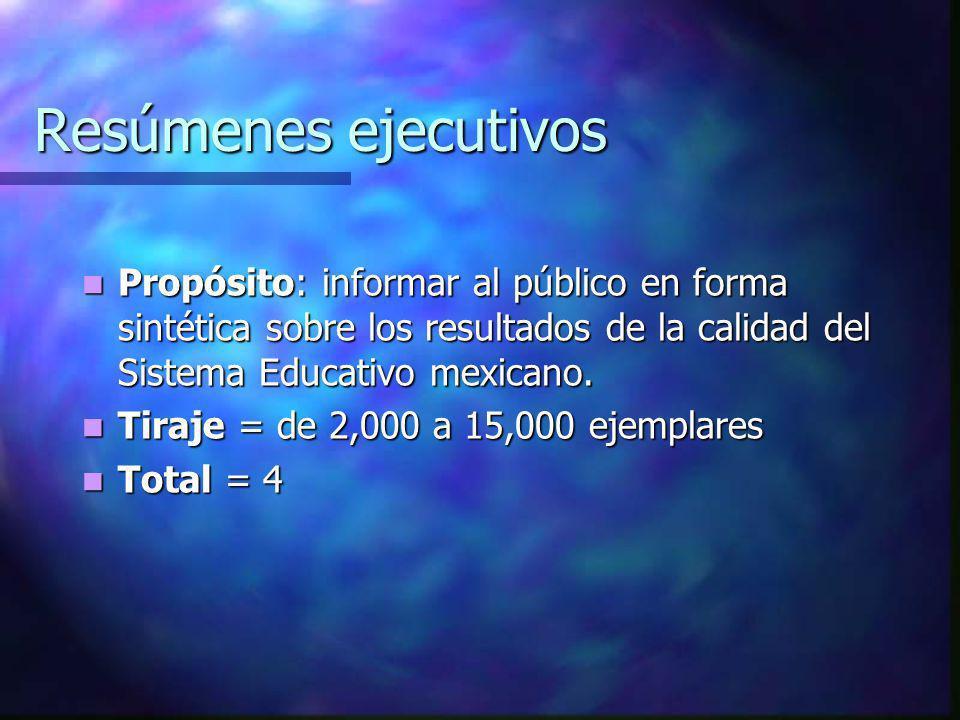 Resúmenes ejecutivos Propósito: informar al público en forma sintética sobre los resultados de la calidad del Sistema Educativo mexicano.