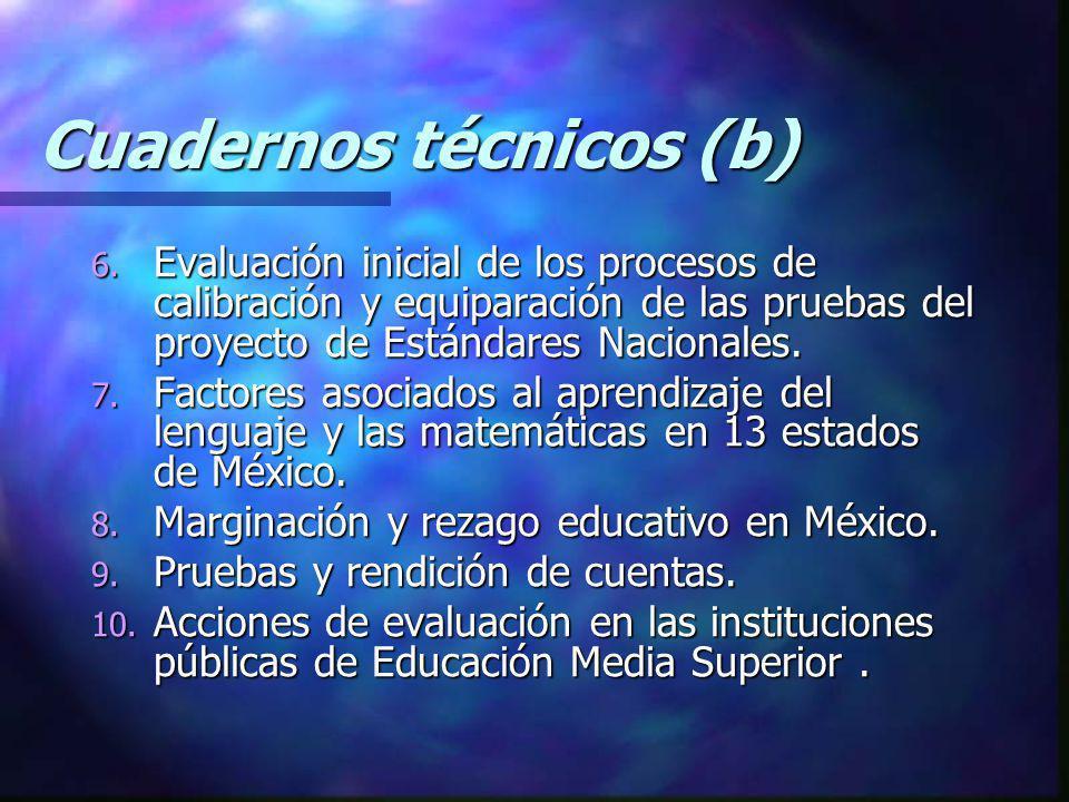 Cuadernos técnicos (b) 6. Evaluación inicial de los procesos de calibración y equiparación de las pruebas del proyecto de Estándares Nacionales. 7. Fa