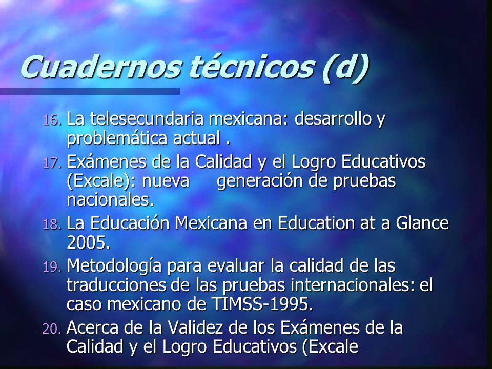 Cuadernos técnicos (d) 16. La telesecundaria mexicana: desarrollo y problemática actual. 17. Exámenes de la Calidad y el Logro Educativos (Excale): nu