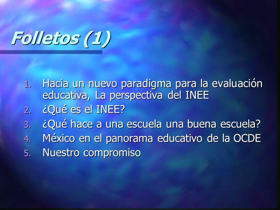 Folletos (1) 1. Hacia un nuevo paradigma para la evaluación educativa, La perspectiva del INEE 2. ¿Qué es el INEE? 3. ¿Qué hace a una escuela una buen