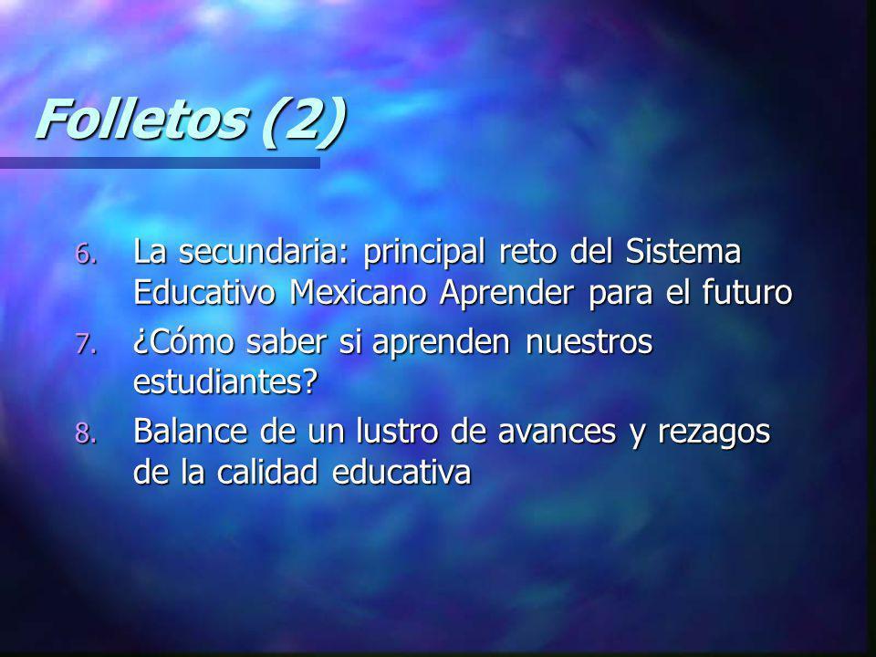 Folletos (2) 6. La secundaria: principal reto del Sistema Educativo Mexicano Aprender para el futuro 7. ¿Cómo saber si aprenden nuestros estudiantes?