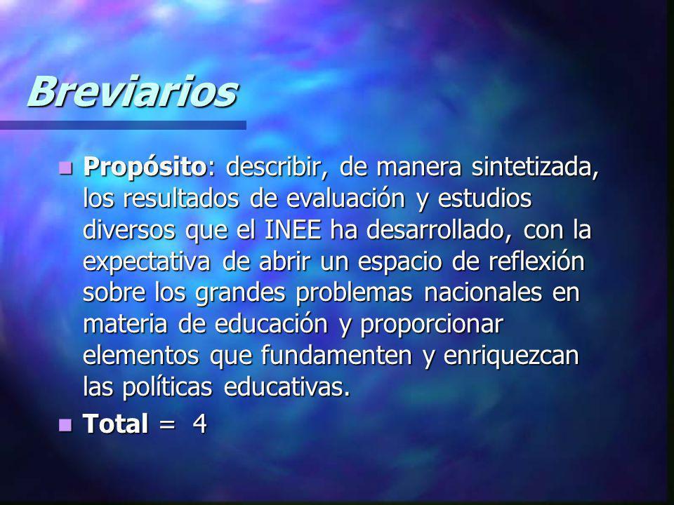 Breviarios Propósito: describir, de manera sintetizada, los resultados de evaluación y estudios diversos que el INEE ha desarrollado, con la expectati
