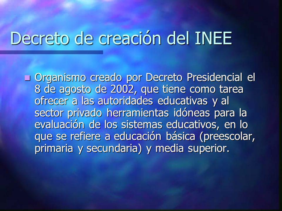 Decreto de creación del INEE Organismo creado por Decreto Presidencial el 8 de agosto de 2002, que tiene como tarea ofrecer a las autoridades educativ