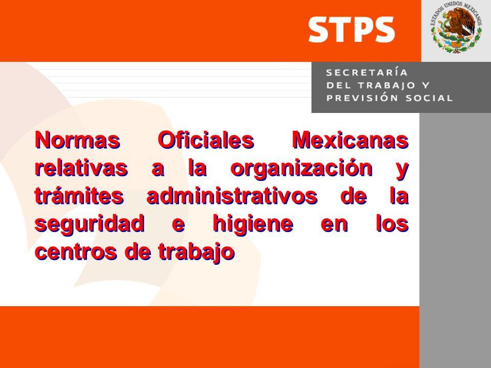 1 Normas Oficiales Mexicanas relativas a la organización y trámites administrativos de la seguridad e higiene en los centros de trabajo Normas Oficial
