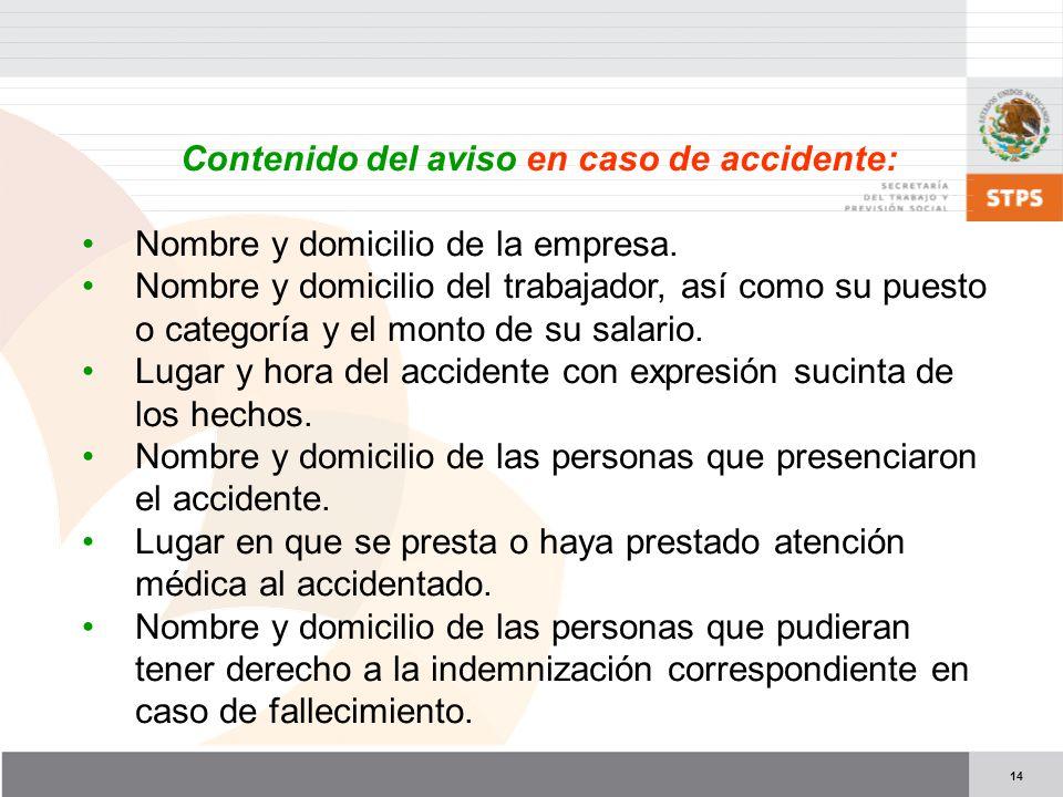 14 Contenido del aviso en caso de accidente: Nombre y domicilio de la empresa. Nombre y domicilio del trabajador, así como su puesto o categoría y el
