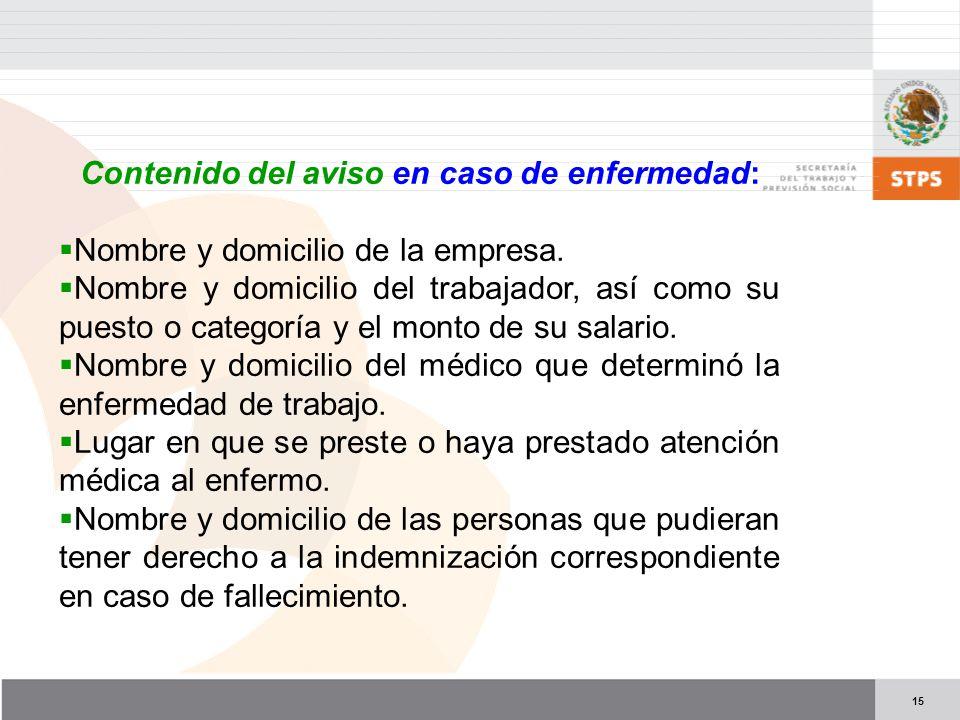 15 Contenido del aviso en caso de enfermedad: Nombre y domicilio de la empresa.