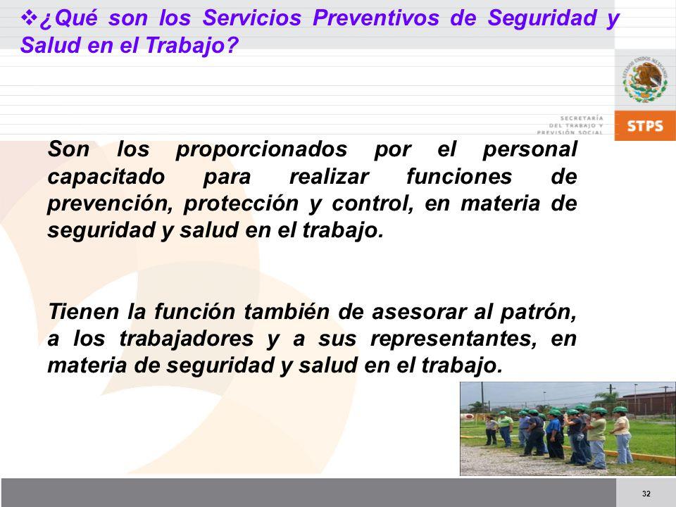 32 ¿Qué son los Servicios Preventivos de Seguridad y Salud en el Trabajo? Son los proporcionados por el personal capacitado para realizar funciones de