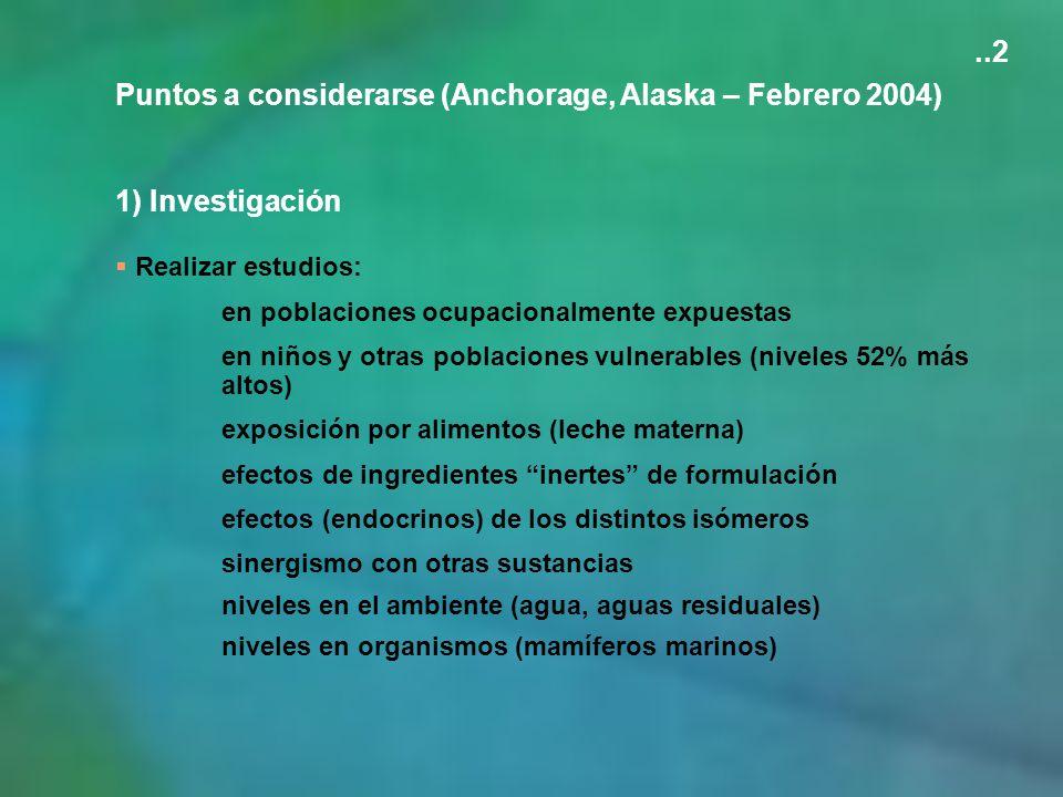 Puntos a considerarse (Anchorage, Alaska – Febrero 2004) 1) Investigación Realizar estudios: en poblaciones ocupacionalmente expuestas en niños y otra