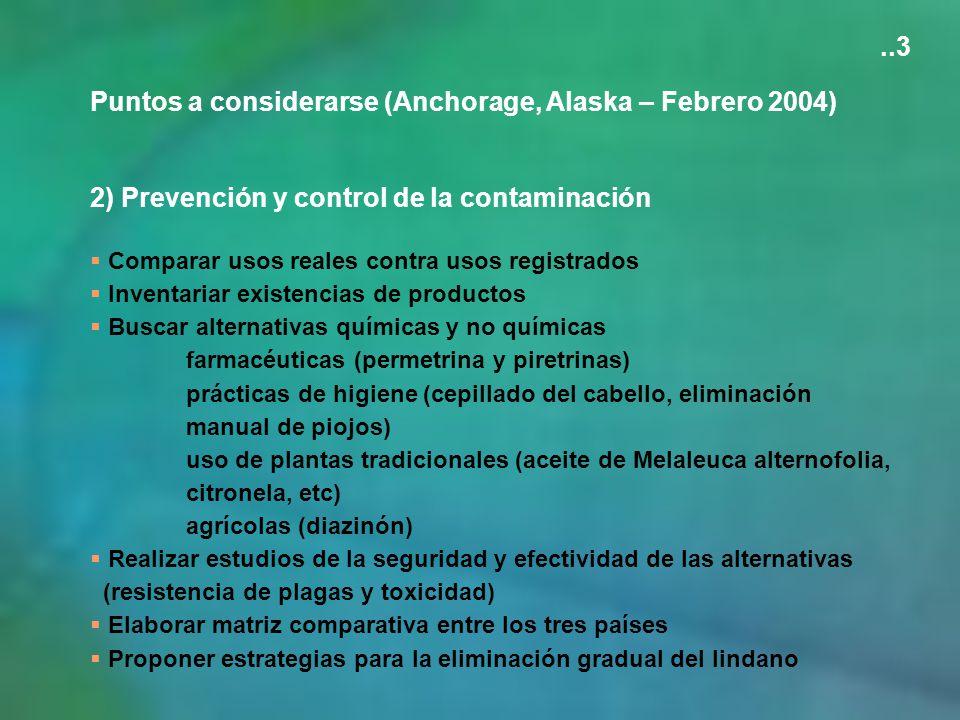 Puntos a considerarse (Anchorage, Alaska – Febrero 2004) 2) Prevención y control de la contaminación Comparar usos reales contra usos registrados Inve