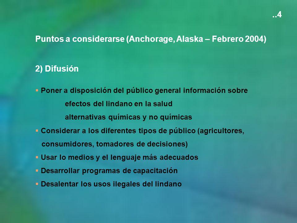 Puntos a considerarse (Anchorage, Alaska – Febrero 2004) 2) Difusión Poner a disposición del público general información sobre efectos del lindano en