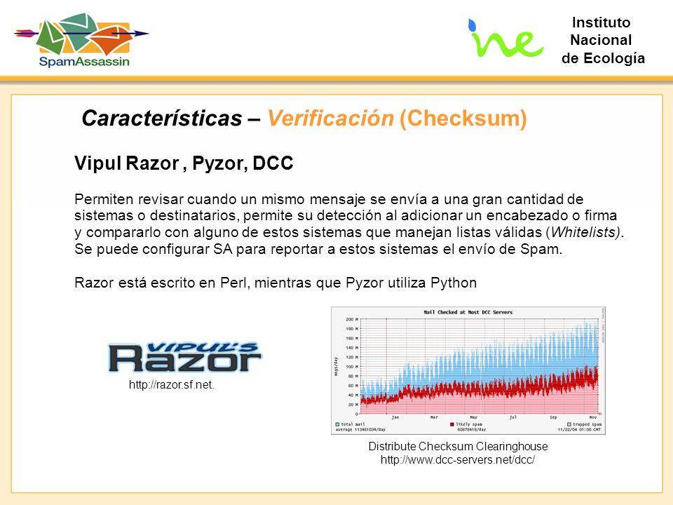 Instituto Nacional de Ecología Características – Verificación (Checksum) Vipul Razor, Pyzor, DCC Permiten revisar cuando un mismo mensaje se envía a u