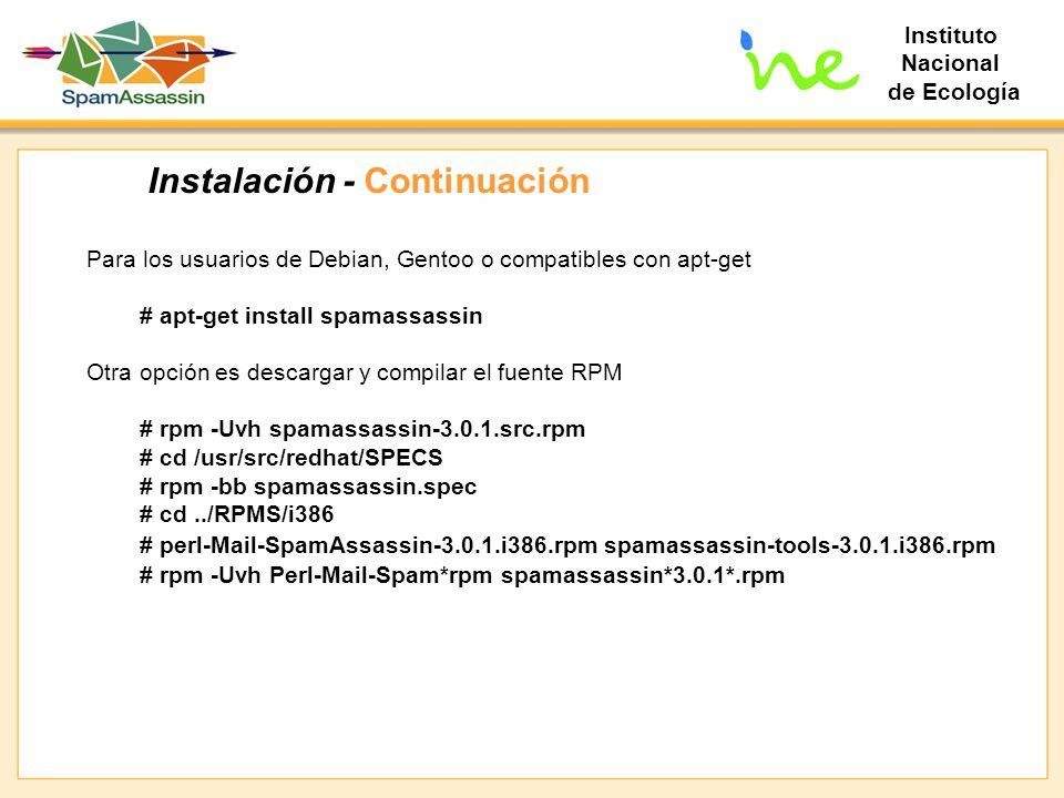 Instituto Nacional de Ecología Instalación - Continuación Para los usuarios de Debian, Gentoo o compatibles con apt-get # apt-get install spamassassin