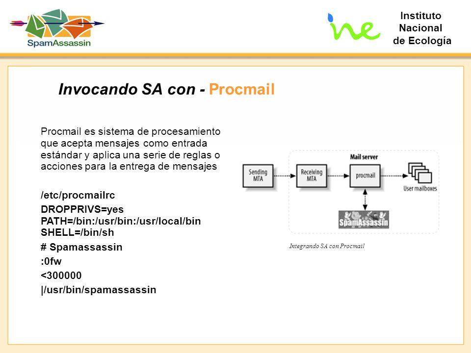 Instituto Nacional de Ecología Invocando SA con - Procmail Procmail es sistema de procesamiento que acepta mensajes como entrada estándar y aplica una