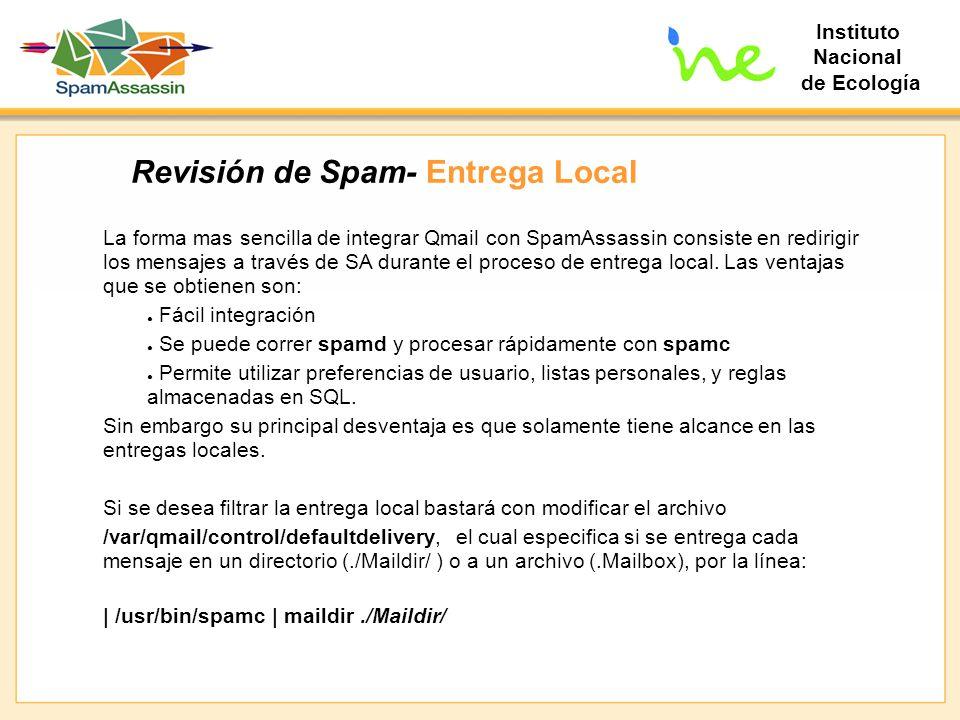 Instituto Nacional de Ecología Revisión de Spam- Entrega Local La forma mas sencilla de integrar Qmail con SpamAssassin consiste en redirigir los mens