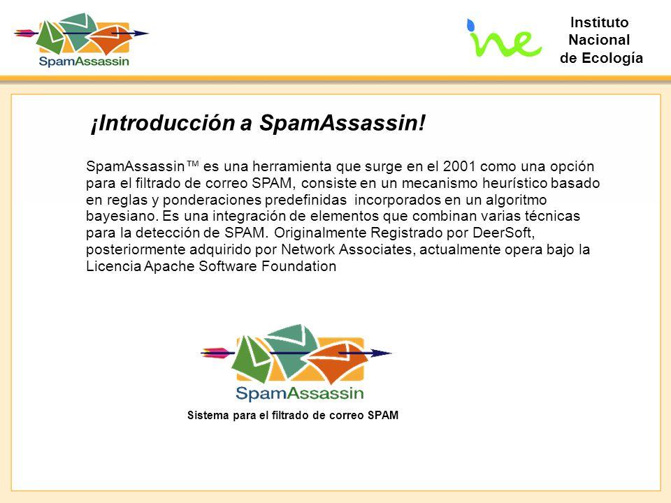 Instituto Nacional de Ecología ¡Introducción a SpamAssassin! SpamAssassin es una herramienta que surge en el 2001 como una opción para el filtrado de